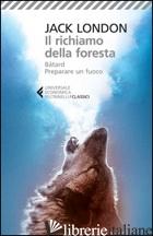 RICHIAMO DELLA FORESTA-BATARD-PREPARARE UN FUOCO (IL) - LONDON JACK; SAPIENZA D. (CUR.)