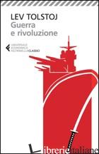 GUERRA E RIVOLUZIONE - TOLSTOJ LEV; COALOA R. (CUR.)