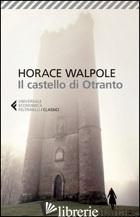 CASTELLO DI OTRANTO (IL) - WALPOLE HORACE; CARLOTTI G. (CUR.)