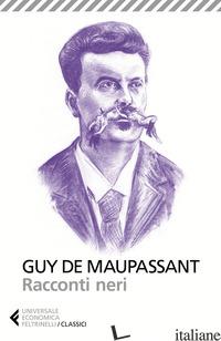 RACCONTI NERI - MAUPASSANT GUY DE; SALVATORE L. (CUR.)