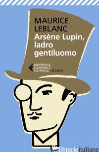 ARSENE LUPIN, LADRO GENTILUOMO - LEBLANC MAURICE; CARLOTTI G. (CUR.)