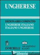 UNGHERESE. DIZIONARIO COMPATTO UNGHERESE-ITALIANO, ITALIANO-UNGHERESE - VASARHELYI J. (CUR.); FABIAN Z. (CUR.)