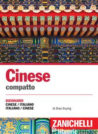 CINESE. DIZIONARIO COMPATTO CINESE-ITALIANO, ITALIANO-CINESE E CONVERSAZIONI - XIUYING ZHAO; GATTI FRANCO