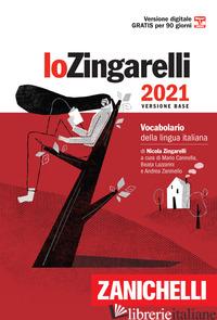 ZINGARELLI 2021. VOCABOLARIO DELLA LINGUA ITALIANA. VERSIONE BASE. CON CONTENUTO - ZINGARELLI NICOLA; CANNELLA M. (CUR.); LAZZARINI B. (CUR.); ZANINELLO A. (CUR.)