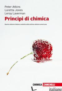 PRINCIPI DI CHIMICA. CON E-BOOK - ATKINS PETER WILLIAM; JONES LORETTA; LAVERMAN LEROY