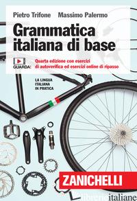 GRAMMATICA ITALIANA DI BASE. CON ESERCIZI DI AUTOVERIFICA ED ESERCIZI ONLINE DI  - TRIFONE PIETRO; PALERMO MASSIMO