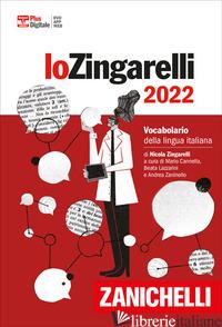 ZINGARELLI 2022. VOCABOLARIO DELLA LINGUA ITALIANA. VERSIONE BASE. CON CONTENUTO - ZINGARELLI NICOLA; CANNELLA M. (CUR.); LAZZARINI B. (CUR.); ZANINELLO A. (CUR.)