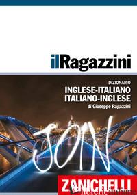 RAGAZZINI. DIZIONARIO INGLESE-ITALIANO, ITALIANO-INGLESE (IL) - RAGAZZINI GIUSEPPE