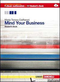 MIND YOUR BUSINESS. STUDENT'S BOOK-WORKBOOK. MULTIMEDIALE. PER LE SCUOLE SUPERIO - CIAFFARONI MARIA TERESA