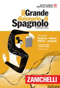 GRANDE DIZIONARIO DI SPAGNOLO. DIZIONARIO SPAGNOLO-ITALIANO, ITALIANO-ESPANOL. V - ARQUES ROSSEND; PADOAN ADRIANA
