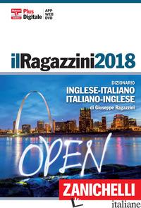 RAGAZZINI 2018. DIZIONARIO INGLESE-ITALIANO, ITALIANO-INGLESE. PLUS DIGITALE. CO - RAGAZZINI GIUSEPPE