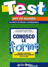 CONOSCO LE FORME: VALUTARE E POTENZIARE L'APPRENDIMENTO DELLA GEOMETRIA DAI 4 AI - LUCANGELI D. - MAMMARELLA I.C. - TODESCHINI M.