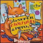 SUPERCASSETTIERA DI PIPPO E FILIPPA (LA) - AA VV