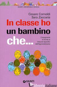 IN CLASSE HO UN BAMBINO CHE... L'INSEGNANTE DI FRONTE AI DISTURBI SPECIFICI DELL - CORNOLDI CESARE; ZACCARIA SARA