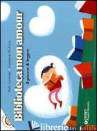 BIBLIOTECA MON AMOUR. IL PIACERE DI LEGGERE - ZANNONER PAOLA; DI CHIARA FRANCESCA