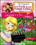 CELESTE E IL FILM MAGICO. LA BANDA DELLE RAGAZZINE. CON ADESIVI - ZANNONER PAOLA