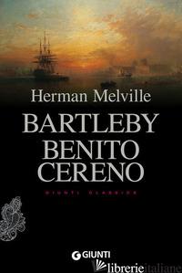 BARTLEBY. BENITO CERENO - MELVILLE HERMAN; PIRE' L. (CUR.)