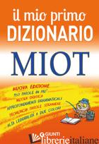 MIO PRIMO DIZIONARIO. MIOT (IL) - MARI R. (CUR.)