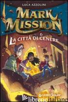 MARK MISSION & LA CITTA' DI CENERE - AZZOLINI LUCA