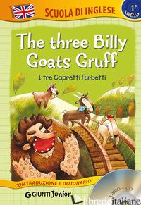 THREE BILLY GOATS GRUFF-I TRE CAPRETTI FURBETTI. EDIZ. BILINGUE. CON CD AUDIO (T - BALLARIN G. (CUR.)