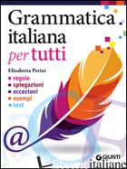 GRAMMATICA ITALIANA PER TUTTI. REGOLE, SPIEGAZIONI, ECCEZIONI, ESEMPI, TEST - PERINI ELISABETTA