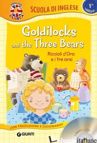 GOLDILOCKS AND THE THREE BEARS-RICCIOLI D'ORO E I TRE ORSI. CON CD AUDIO - GIROMINI M. (CUR.)