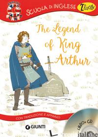 LEGEND OF KING ARTHUR. CON TRADUZIONE E DIZIONARIO. CON CD AUDIO (THE) - GIROMINI M. (CUR.)