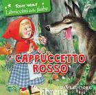 CAPPUCCETTO ROSSO. EDIZ. ILLUSTRATA - WOLF TONY; GERACE F. (CUR.)