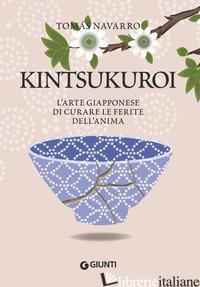 KINTSUKUROI. L'ARTE GIAPPONESE DI CURARE LE FERITE DELL'ANIMA - NAVARRO TOMAS