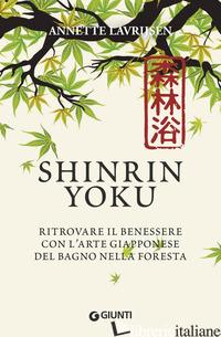 SHINRIN YOKU. RITROVARE IL BENESSERE CON L'ARTE GIAPPONESE DEL BAGNO NELLA FORES - LAVRIJSEN ANNETTE