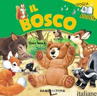 BOSCO. SFOGLIA LE PAGINE E ASCOLTA I RUMORI DEL BOSCO (IL) - TROIANO ROSALBA; WOLF TONY