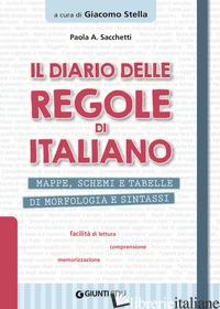 DIARIO DELLE REGOLE DI ITALIANO. MAPPE, SCHEMI E TABELLE DI MORFOLOGIA E SINTASS - SACCHETTI PAOLA ANNA; STELLA G. (CUR.)