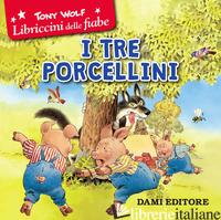 TRE PORCELLINI (I) - WOLF TONY; D'ACHILLE S. (CUR.)