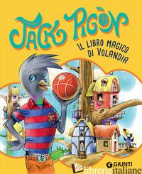 LIBRO MAGICO DI VOLANDIA. JACK PIGON (IL) - GUNGUI FRANCESCO