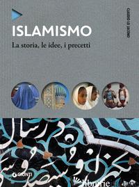ISLAMISMO. LA STORIA, LE IDEE, I PRECETTI - LO JACONO CLAUDIO