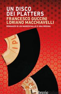 DISCO DEI PLATTERS (UN) - GUCCINI FRANCESCO; MACCHIAVELLI LORIANO