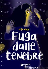 FUGA DALLE TENEBRE - VICIC UGO