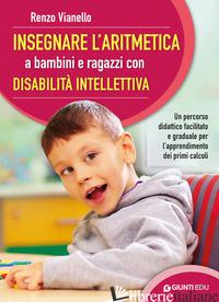 INSEGNARE L'ARITMETICA A BAMBINI E RAGAZZI CON DISABILITA' INTELLETTIVA. UN PERC - VIANELLO RENZO