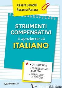 STRUMENTI COMPENSATIVI. IL QUADERNO DI ITALIANO. ORTOGRAFIA, ESPRESSIONE SCRITTA - CORNOLDI CESARE; FERRARA ROSANNA