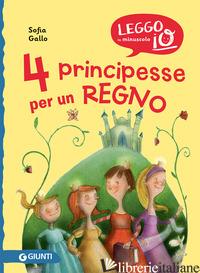 4 PRINCIPESSE PER UN REGNO. NUOVA EDIZ. - GALLO SOFIA