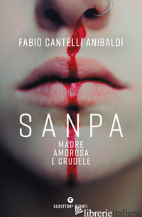 SANPA, MADRE AMOROSA E CRUDELE - CANTELLI ANIBALDI FABIO