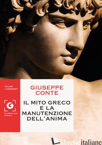 MITO GRECO E LA MANUTENZIONE DELL'ANIMA (IL) - CONTE GIUSEPPE