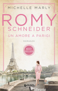 ROMY SCHNEIDER. UN AMORE A PARIGI - MARLY MICHELLE