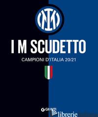 I M SCUDETTO. CAMPIONI D'ITALIA 20/21. EDIZ. ILLUSTRATA - AA.VV.