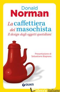 CAFFETTIERA DEL MASOCHISTA. IL DESIGN DEGLI OGGETTI QUOTIDIANI (LA) - NORMAN DONALD A.