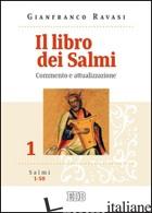 LIBRO DEI SALMI. COMMENTO E ATTUALIZZAZIONE (IL). VOL. 1: SALMI 1-50 - RAVASI GIANFRANCO
