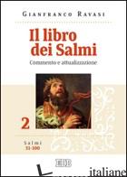 LIBRO DEI SALMI. COMMENTO E ATTUALIZZAZIONE (IL). VOL. 2: SALMI 51-100 - RAVASI GIANFRANCO