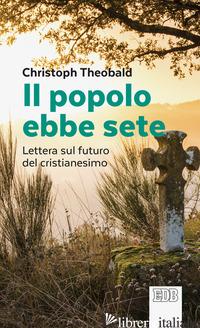POPOLO EBBE SETE. LETTERA SUL FUTURO DEL CRISTIANESIMO (IL) - THEOBALD CHRISTOPH; ROSSI M. (CUR.)