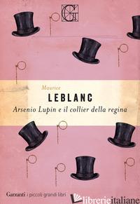 ARSENIO LUPIN E IL COLLIER DELLA REGINA - LEBLANC MAURICE