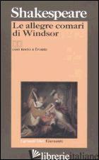 ALLEGRE COMARI DI WINDSOR. TESTO INGLESE A FRONTE (LE) - SHAKESPEARE WILLIAM; D'AGOSTINO N. (CUR.)